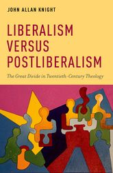 Liberalism versus Postliberalism – The Great Divide in Twentieth-Century Theology - Oxford Scholarship Online