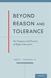 Beyond Reason and ToleranceThe Purpose and Practice of Higher Education$