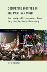 Competing Motives in the Partisan Mind – How Loyalty and Responsiveness Shape Party Identification and Democracy - Oxford Scholarship Online