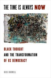 The Time is Always NowBlack Political Thought and the Transformation of US Democracy