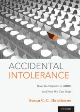 Accidental Intolerance – How We Stigmatize ADHD and How We Can Stop | Oxford Scholarship Online