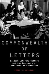 Commonwealth of LettersBritish Literary Culture and the Emergence of Postcolonial Aesthetics$
