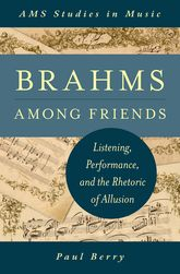 Brahms Among FriendsListening, Performance, and the Rhetoric of Allusion$