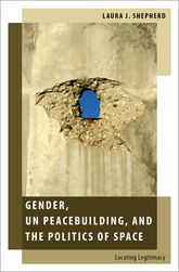 Gender, UN Peacebuilding, and the Politics of SpaceLocating Legitimacy$
