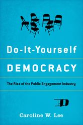 Do-It-Yourself DemocracyThe Rise of the Public Engagement Industry