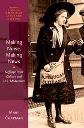 Making Noise, Making News – Suffrage Print Culture and U.S. Modernism | Oxford Scholarship Online