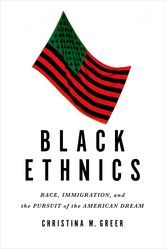 Black EthnicsRace, Immigration, and the Pursuit of the American Dream$