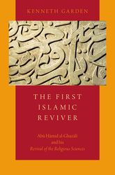 The First Islamic ReviverAbu Hamid al-Ghazali and his Revival of the Religious Sciences$