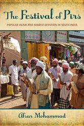 The Festival of PīrsPopular Islam and Shared Devotion in South India$
