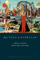 From Yoga to Kabbalah - Religious Exoticism and the Logics of Bricolage | Oxford Scholarship Online